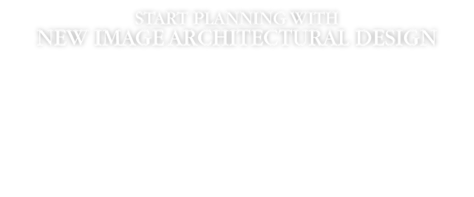 Start Planning with New Image Architectural Design